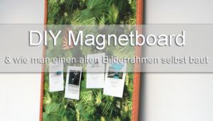 DIY Magnetboard + alter Bilderrahmen